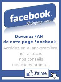 Devenez FAN de notre page Facebook et profitez des offres en avant première